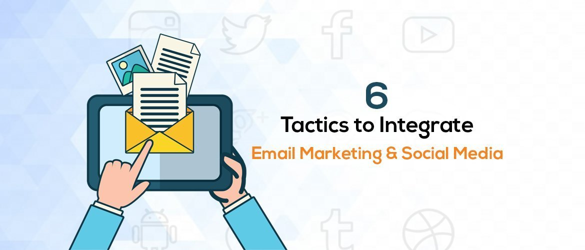 Tactics to Integrate Email Marketing & Social Media