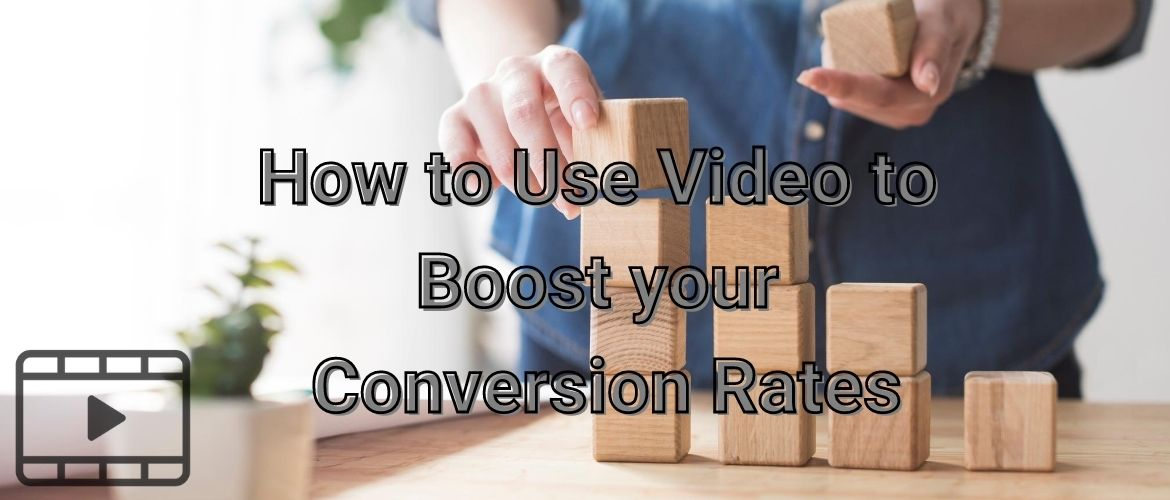 How-to-Use-Video-to-Boost-your-Conversion-Rates