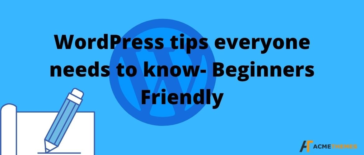 WordPress tips-everyone-needs-to-know- Beginners-Friendly