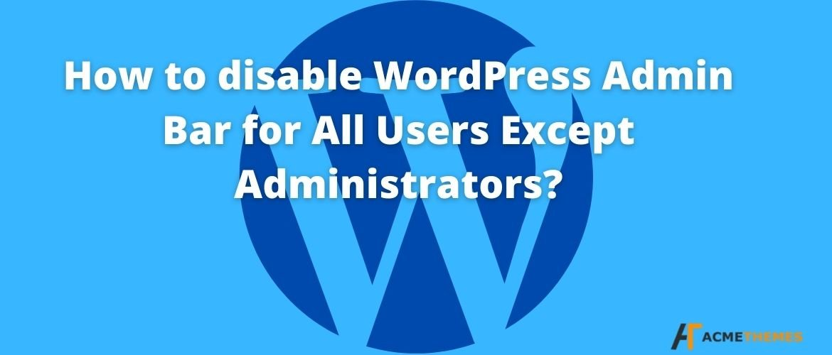 How-to-disable-WordPress-Admin-Bar-for-All-Users-Except-Administrators?
