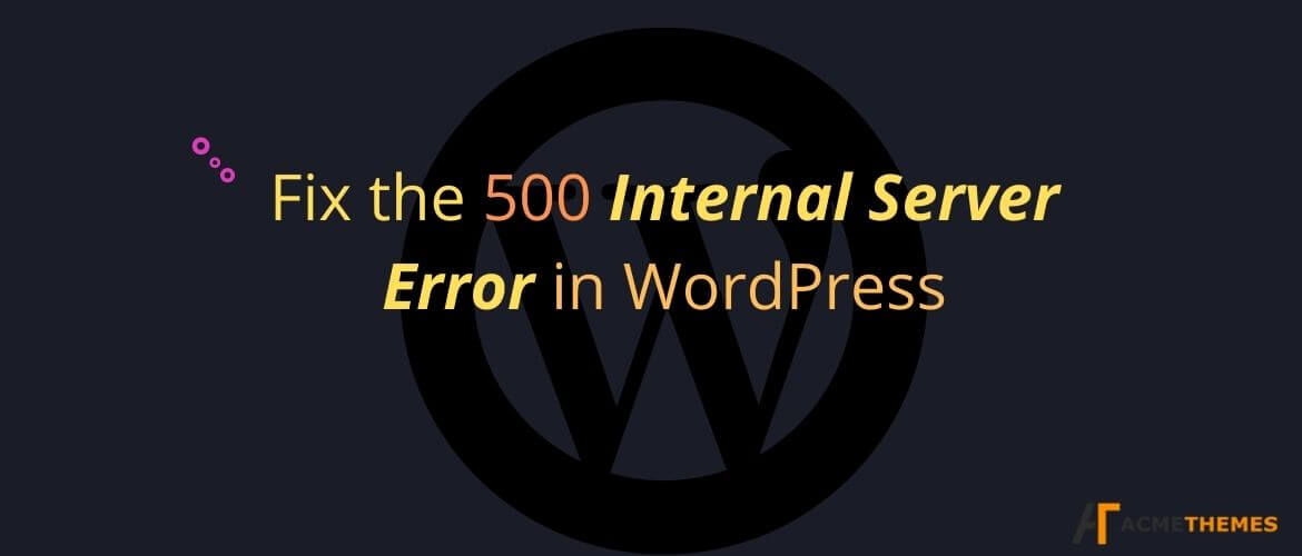 Fix-the-500-Internal-Server-Error-in-WordPress